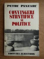 Anticariat: Petru Panzaru - Convingeri stiintifice si politice