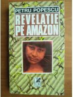 Anticariat: Petru Popescu - Revelatie pe Amazon