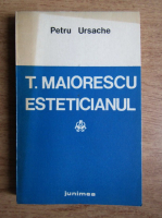 Petru Ursache - T. Maiorescu esteticianul