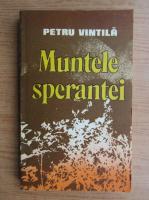 Anticariat: Petru Vintila - Muntele sperantei (volumul 1)