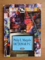 Anticariat: Philip E. Margolis - Dictionar P. C.