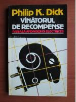 Anticariat: Philip K Dick - Vanatorul de recompense