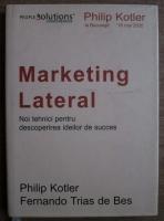 Anticariat: Philip Kotler - Marketing lateral. Noi tehnici pentru descoperirea ideilor de succes