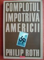 Anticariat: Philip Roth - Complotul impotriva Americii