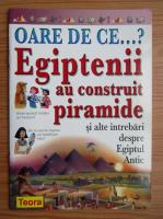 Philip Steele - Oare de ce egiptenii au construit piramide
