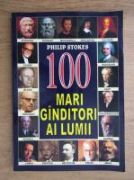 Anticariat: Philip Stokes - 100 mari ganditori ai lumii