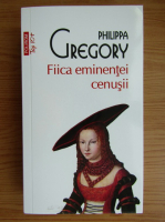 Anticariat: Philippa Gregory - Fiica eminentei cenusii (Top 10+)
