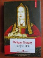 Anticariat: Philippa Gregory - Printesa alba