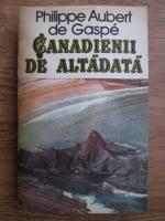 Anticariat: Philippe Aubert de Gaspe - Canadienii de altadata