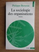 Philippe Bernoux - La sociologie des organistions