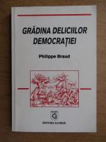 Philippe Braud - Gradina deliciilor democratiei