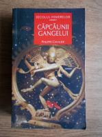 Anticariat: Philippe Cavalier - Capcaunii Gangelui (Secolul himerelor, volumul 1)