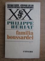 Anticariat: Philippe Heriat - Familia Boussardel (volumul 2)