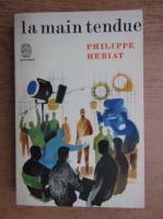 Anticariat: Philippe Heriat - La main tendue