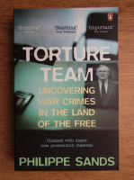 Anticariat: Philippe Sands - Torture team. Uncovering war crimes in the land of the free