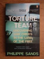 Anticariat: Philippe Sands - Torture team