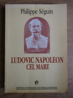Anticariat: Philippe Seguin - Ludovic Napoleon cel Mare