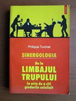 Anticariat: Philippe Turchet - Sinergologia. De la limbajul trupului la arta de a citi gandurile celuilalt