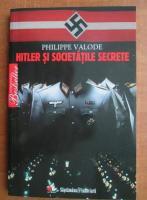 Philippe Valode - Hitler si societatile secrete