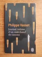 Anticariat: Philippe Vasset - Journal intime d'un marchand de canons