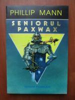 Anticariat: Phillip Mann - Seniorul Paxwax