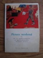Anticariat: Pictura moderna. De la expresionisti la suprarealisti. Pictura naiva