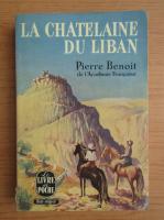 Anticariat: Pierre Benoit - La chatelaine du Liban
