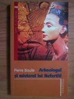 Anticariat: Pierre Boulle - Arheologul si misterul lui Nefertiti