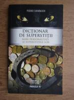 Anticariat: Pierre Canavaggio - Dictionar de superstitii, Mari personalitati si superstitiile lor