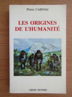 Anticariat: Pierre Carnac - Les origines de l'humanite