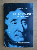 Pierre Clarac - La Fontaine par lui-meme