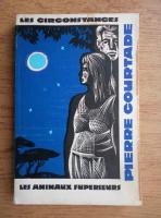 Anticariat: Pierre Courtade - Les circonstances. Les animaux superieurs
