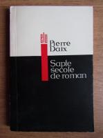 Pierre Daix - Sapte secole de roman