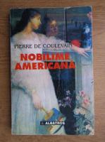 Anticariat: Pierre de Coulevain - Nobilime americana