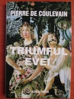 Anticariat: Pierre de Coulevain - Triumful Evei