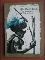 Anticariat: Pierre-Dominique Gaisseau - Shangrila, vale pierduta in preistorie
