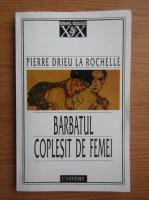 Anticariat: Pierre Drieu la Rochelle - Barbatul coplesit de femei