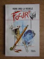Pierre Drieu la Rochelle - Focuri vii
