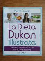 Anticariat: Pierre Dukan - La dieta Dukan illustrata. La Dukan ancora piu facile con 60 nuove ricette