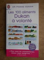 Anticariat: Pierre Dukan - Les 100 aliments Dukan a volonte