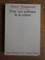 Anticariat: Pierre Emmanuel - Pour une politique de la culture