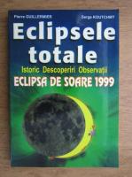 Pierre Guillermier - Eclipsele totale. Istoric, descoperiri, observatii. Eclipsa de soare 1999