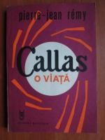 Anticariat: Pierre Jean Remy - Callas. O viata