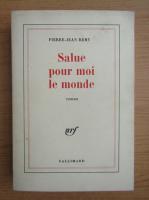 Anticariat: Pierre Jean Remy - Salue pour moi le monde