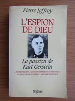 Anticariat: Pierre Joffroy - L'espion de Dieu. La passion de Kurt Gerstein