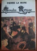 Anticariat: Pierre la Mure - Moulin Rouge