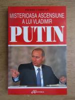 Pierre Lorrain - Misterioasa ascensiune a lui Vladimir Putin