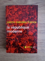 Anticariat: Pierre Mendes France - La republique moderne