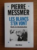 Anticariat: Pierre Messmer - Les blancs s'en vont. Recits de decolonisation