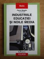 Anticariat: Pierre Moeglin - Industriile educatiei si noile media